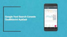 Google Yeni Search Console Özellikleri